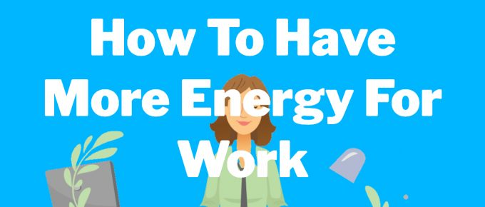 Energy For Work Tips