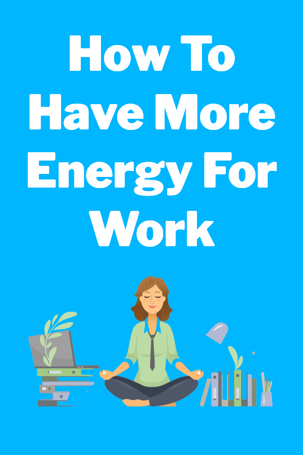 How To Have More Energy at Work